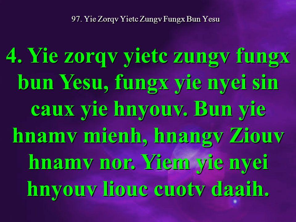 97. Yie Zorqv Yietc Zungv Fungx Bun Yesu 4.