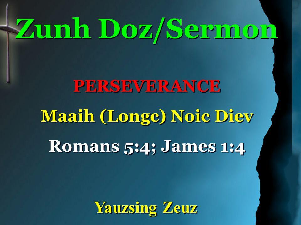 Zunh Doz/Sermon PERSEVERANCE Maaih (Longc) Noic Diev Romans 5:4; James 1:4 Zunh Doz/Sermon PERSEVERANCE Maaih (Longc) Noic Diev Romans 5:4; James 1:4 Yauzsing Zeuz