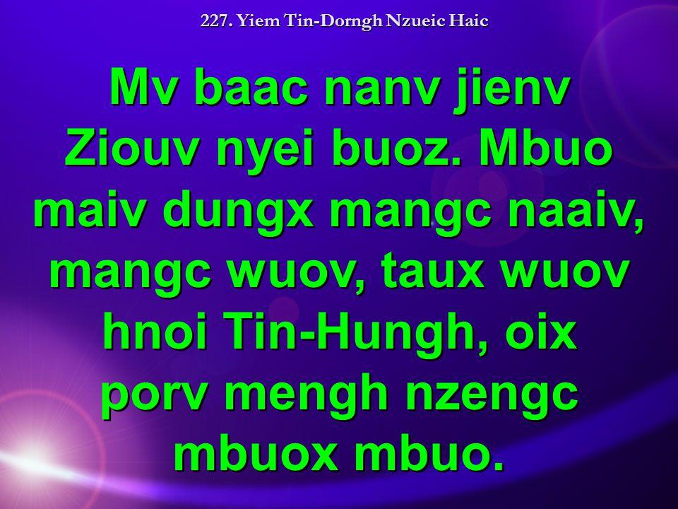 227. Yiem Tin-Dorngh Nzueic Haic Mv baac nanv jienv Ziouv nyei buoz.