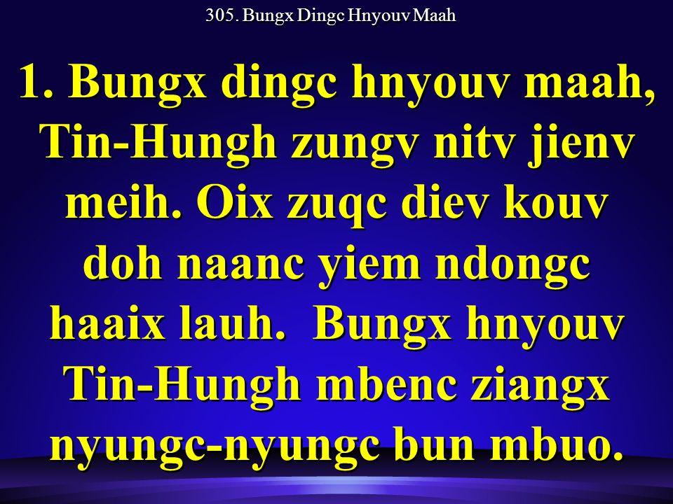 305. Bungx Dingc Hnyouv Maah 1. Bungx dingc hnyouv maah, Tin-Hungh zungv nitv jienv meih.