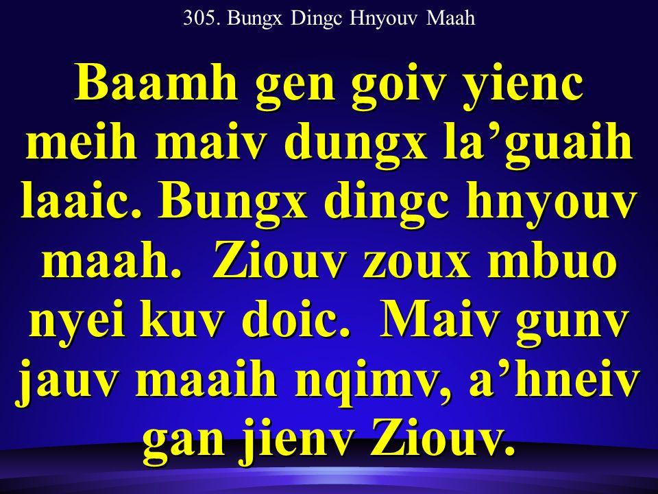 305. Bungx Dingc Hnyouv Maah Baamh gen goiv yienc meih maiv dungx la'guaih laaic.