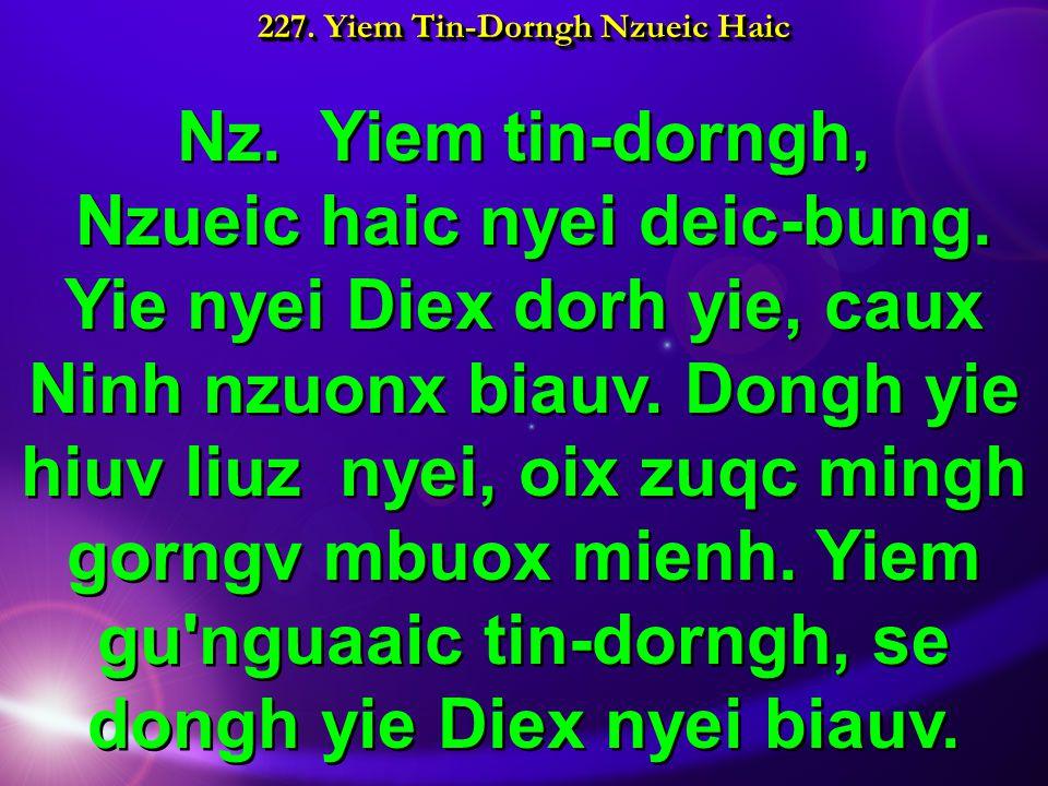 227. Yiem Tin-Dorngh Nzueic Haic Nz. Yiem tin-dorngh, Nzueic haic nyei deic-bung.