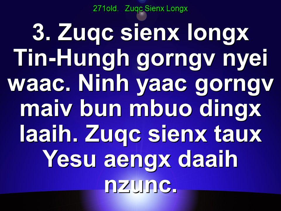 271old. Zuqc Sienx Longx 3. Zuqc sienx longx Tin-Hungh gorngv nyei waac.