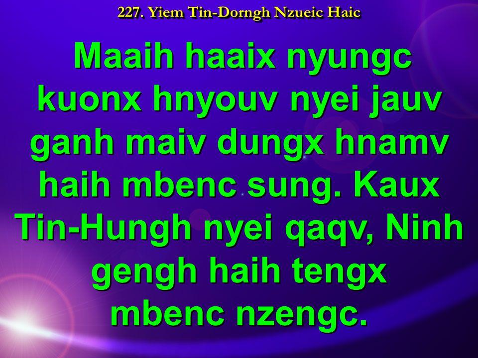 227. Yiem Tin-Dorngh Nzueic Haic Maaih haaix nyungc kuonx hnyouv nyei jauv ganh maiv dungx hnamv haih mbenc sung. Kaux Tin-Hungh nyei qaqv, Ninh gengh