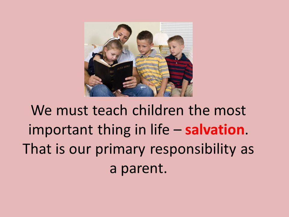 We must teach children the most important thing in life – salvation.