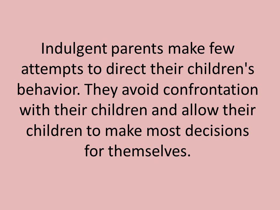 Indulgent parents make few attempts to direct their children s behavior.