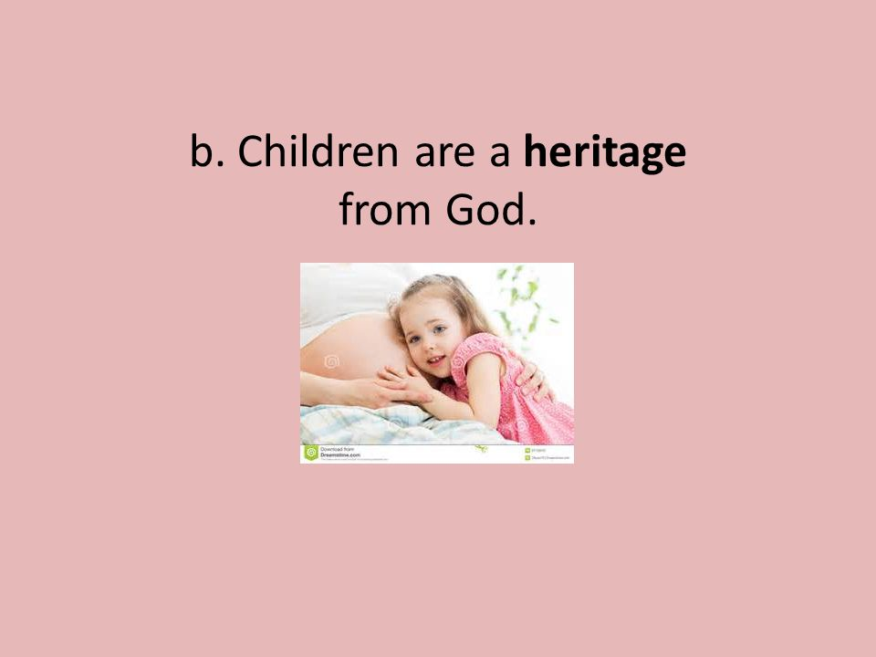 b. Children are a heritage from God.