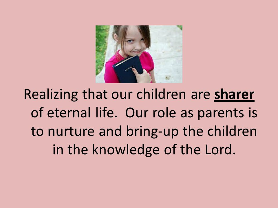 Realizing that our children are sharer of eternal life.