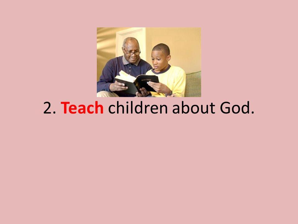 2. Teach children about God.