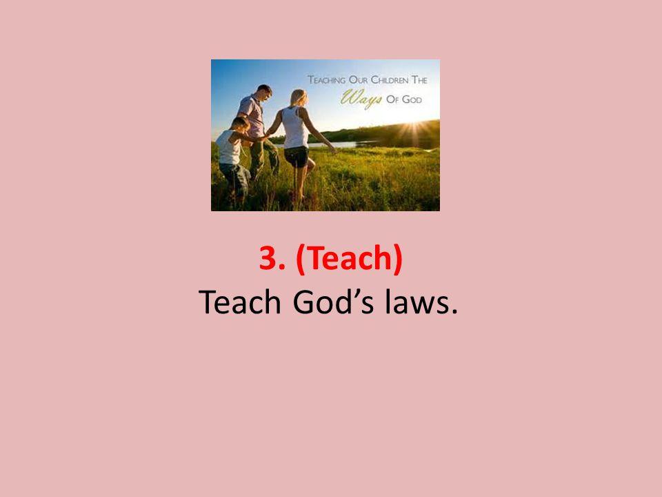 3. (Teach) Teach God's laws.