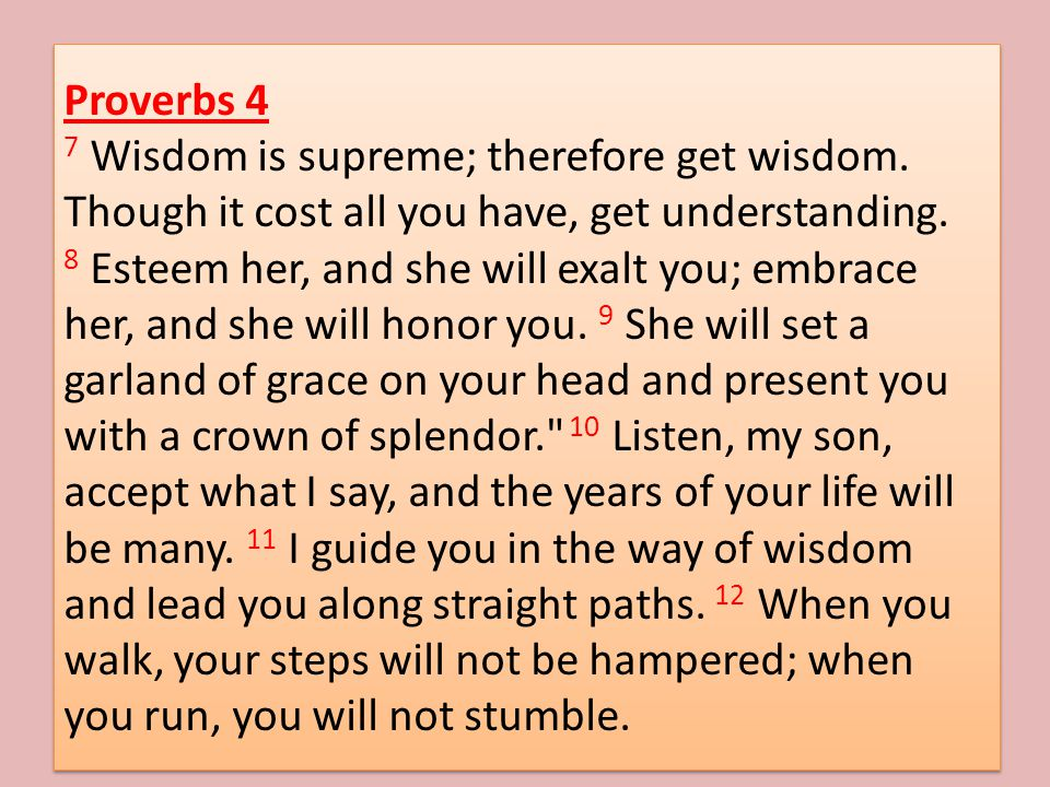 Proverbs 4 7 Wisdom is supreme; therefore get wisdom.