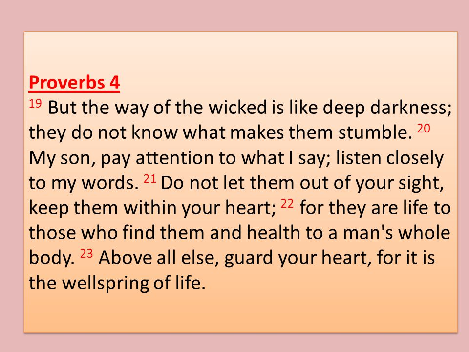 Proverbs 4 19 But the way of the wicked is like deep darkness; they do not know what makes them stumble.