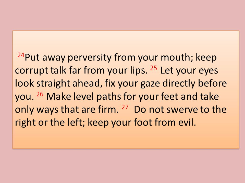24 Put away perversity from your mouth; keep corrupt talk far from your lips.