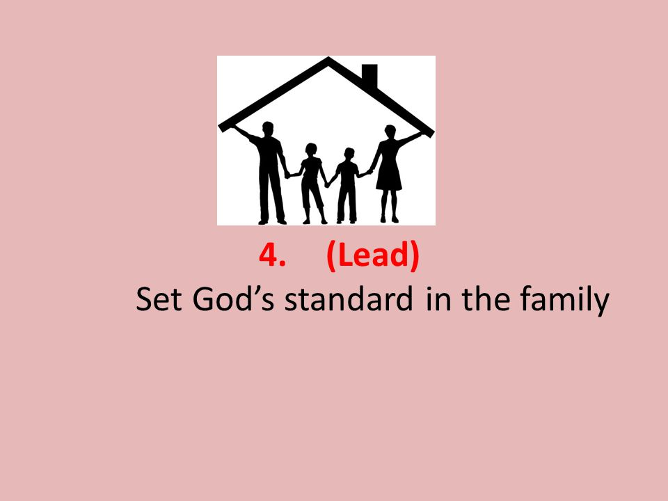 4. (Lead) Set God's standard in the family