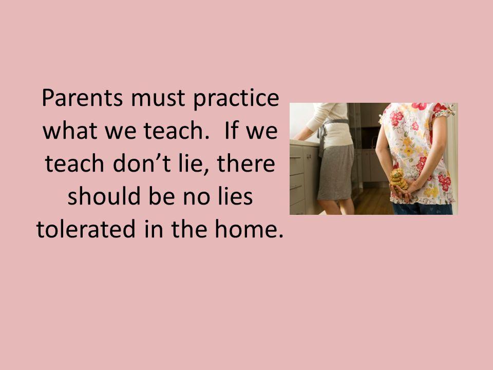 Parents must practice what we teach.