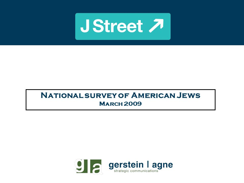 Figure 1 J Street National Survey of American Jews Key Findings American Jews overwhelmingly support President Obama and approve of his approach to the Arab-Israeli conflict Fundamental attitudes about the conflict and America's role in the Middle East remain unchanged from J Street's national survey conducted eight months ago Jews have deep concerns about Avigdor Lieberman and settlements Jews hold complex attitudes toward the recent military action in Gaza: strong approval for Israel during time of war, but strongly question the effectiveness and don't think it made Israel more secure Support for US engagement with a potential Palestinian unity government is strong