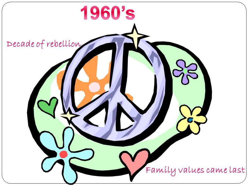 Decade of rebellion Family values came last