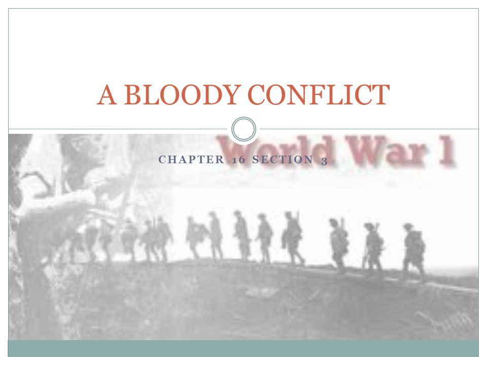 CHAPTER 16 SECTION 3 A BLOODY CONFLICT