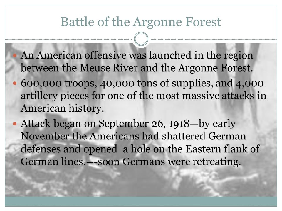 Battle of the Argonne Forest An American offensive was launched in the region between the Meuse River and the Argonne Forest. 600,000 troops, 40,000 t