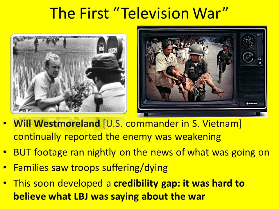 """The First """"Television War"""" Will Westmoreland [U.S. commander in S. Vietnam] continually reported the enemy was weakening BUT footage ran nightly on th"""