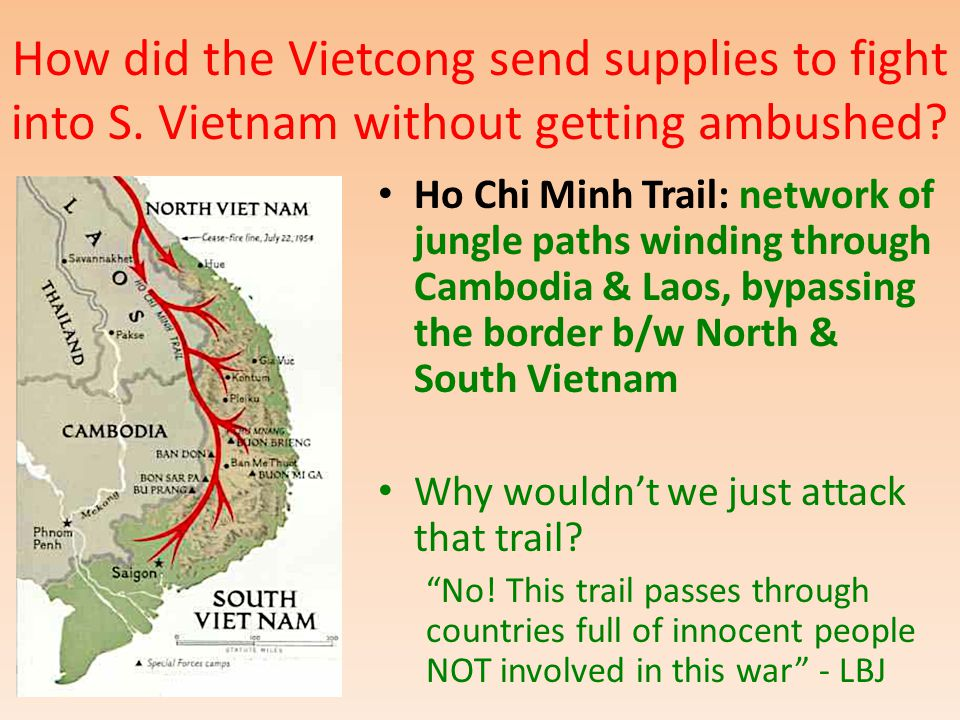 How did the Vietcong send supplies to fight into S. Vietnam without getting ambushed? Ho Chi Minh Trail: network of jungle paths winding through Cambo