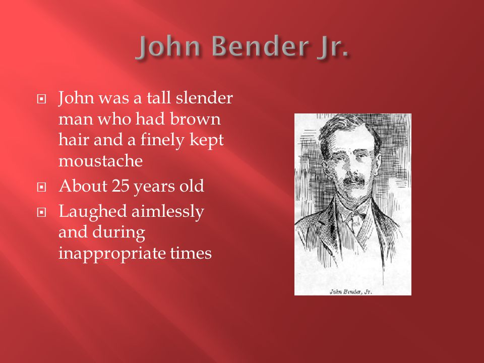  John was a tall slender man who had brown hair and a finely kept moustache  About 25 years old  Laughed aimlessly and during inappropriate times