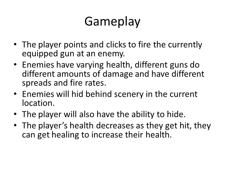 Gameplay The player points and clicks to fire the currently equipped gun at an enemy.