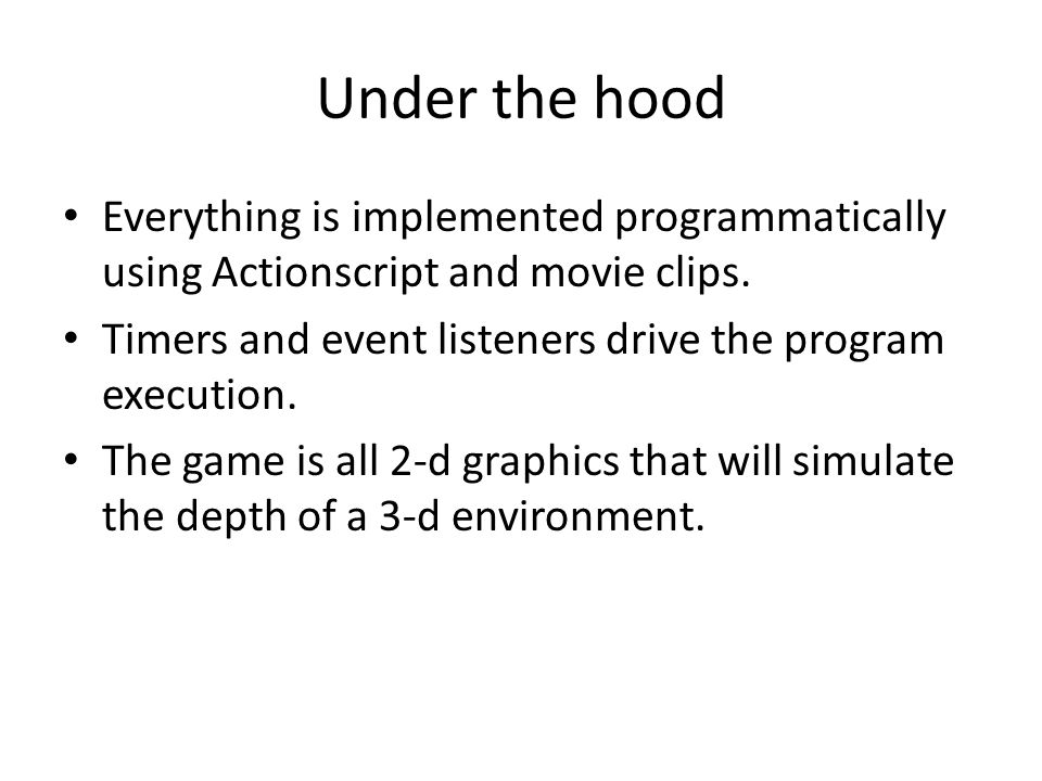 Under the hood Everything is implemented programmatically using Actionscript and movie clips.
