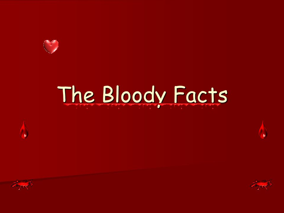 The Bloody Facts