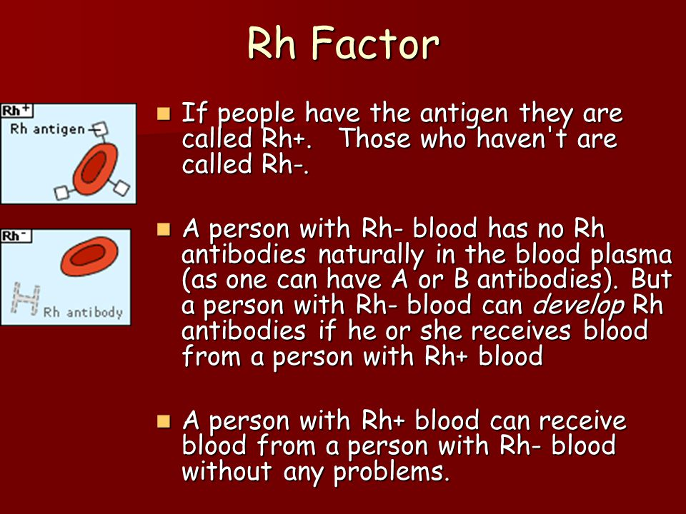 Rh Factor If people have the antigen they are called Rh+.
