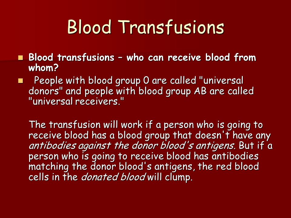 Blood Transfusions Blood transfusions – who can receive blood from whom.