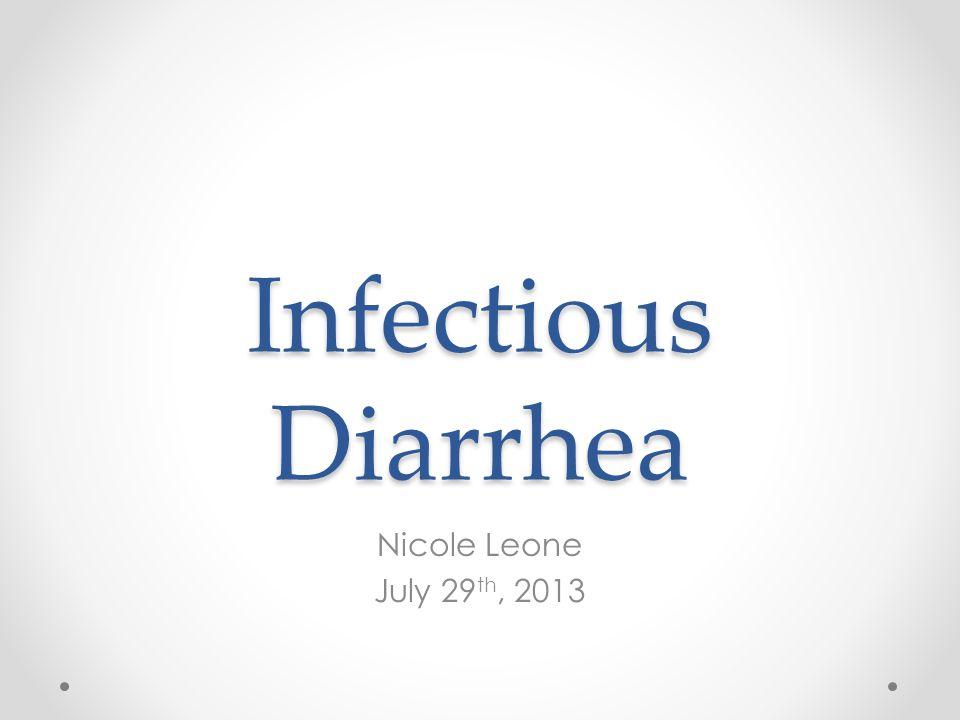 Infectious Diarrhea Nicole Leone July 29 th, 2013