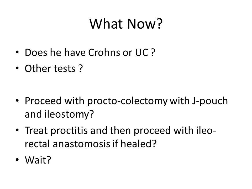 What Now.Does he have Crohns or UC . Other tests .
