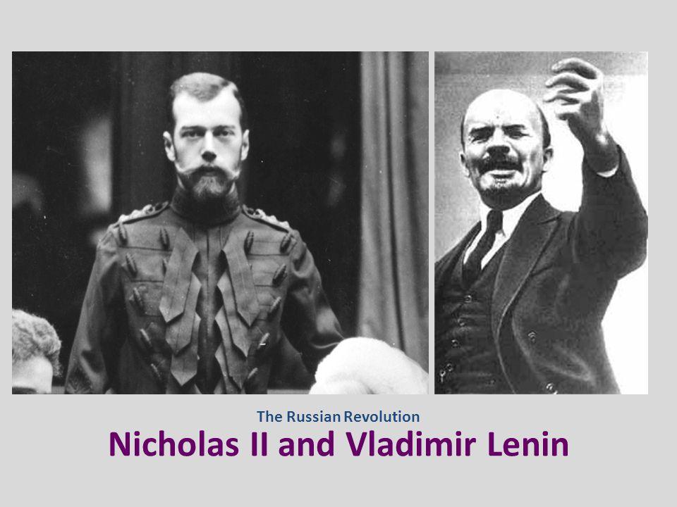 Nicholas II and Vladimir Lenin The Russian Revolution