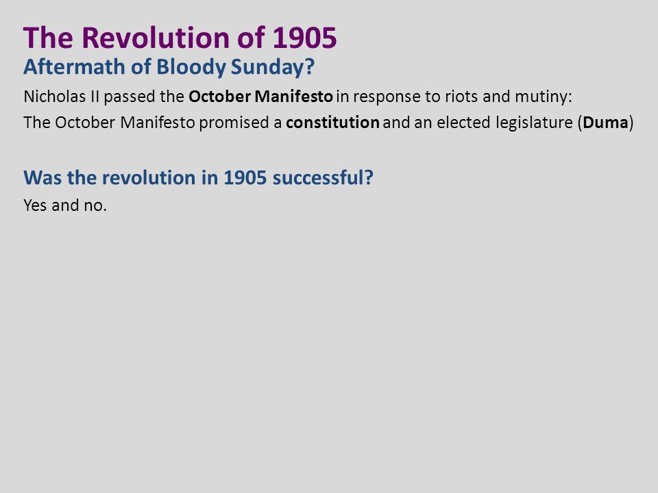 The Revolution of 1905 Aftermath of Bloody Sunday? Nicholas II passed the October Manifesto in response to riots and mutiny: The October Manifesto pro