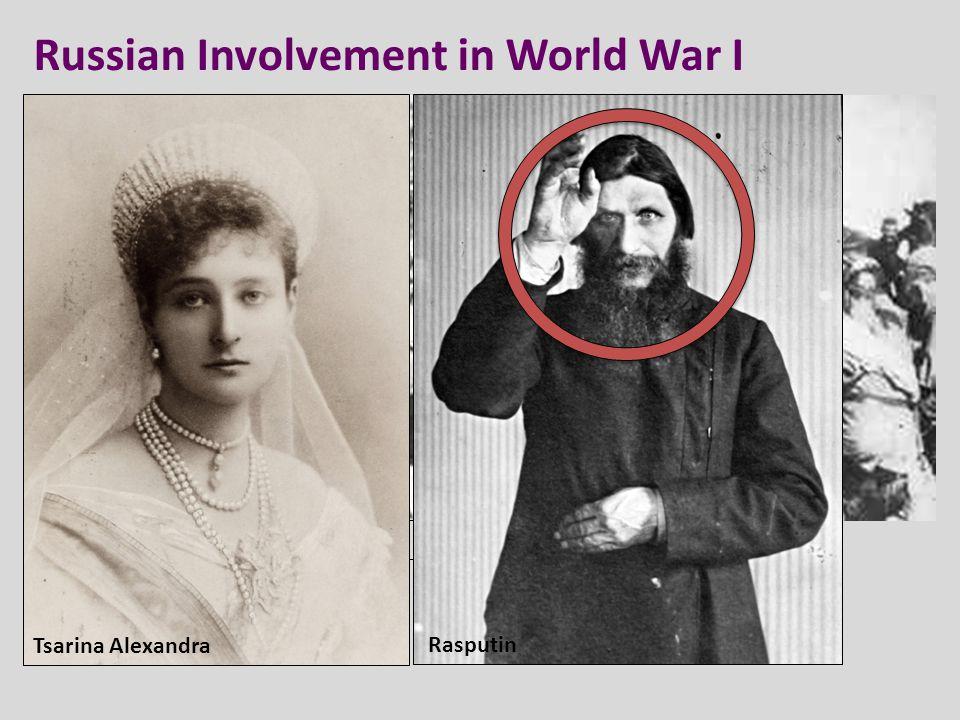 Russian Involvement in World War I If Nicholas II is on the war front… who is running the country? Tsarina Alexandra Rasputin