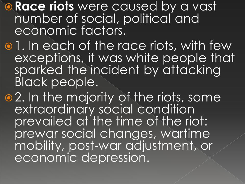  Race riots were caused by a vast number of social, political and economic factors.