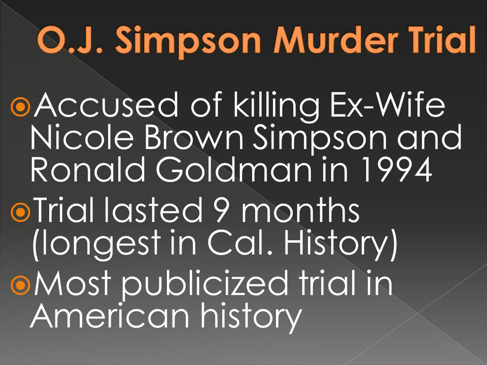  Accused of killing Ex-Wife Nicole Brown Simpson and Ronald Goldman in 1994  Trial lasted 9 months (longest in Cal.
