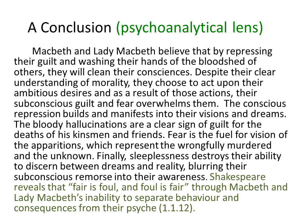 A Conclusion (psychoanalytical lens) Macbeth and Lady Macbeth believe that by repressing their guilt and washing their hands of the bloodshed of others, they will clean their consciences.