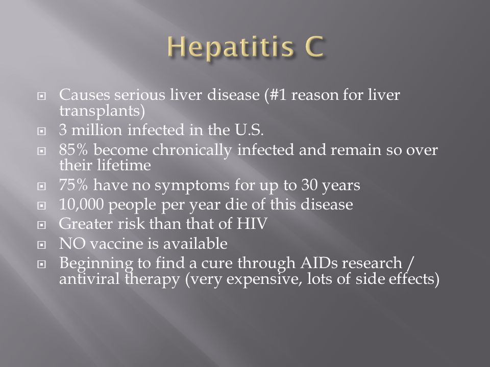  Causes serious liver disease (#1 reason for liver transplants)  3 million infected in the U.S.