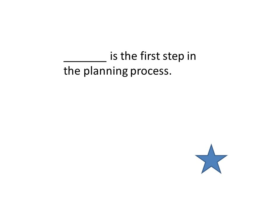 _______ is the first step in the planning process.