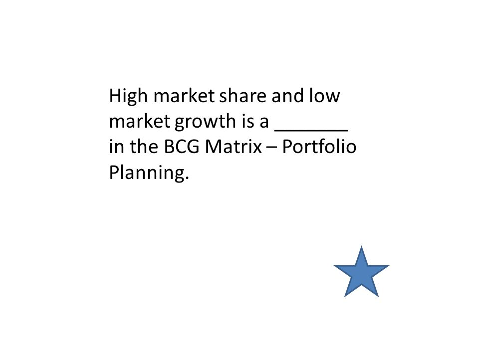 High market share and low market growth is a _______ in the BCG Matrix – Portfolio Planning.