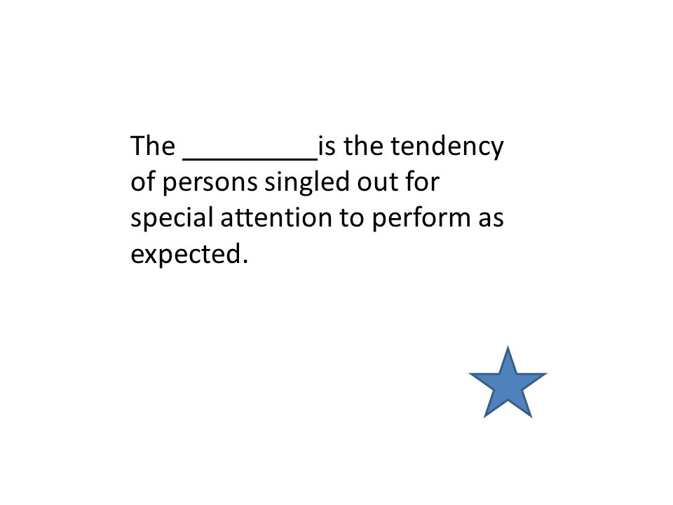 The is the tendency of persons singled out for special attention to perform as expected.