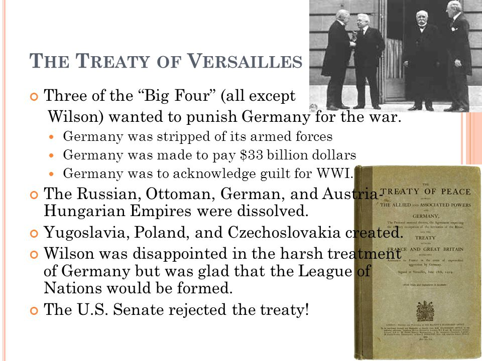 T HE T REATY OF V ERSAILLES Three of the Big Four (all except Wilson) wanted to punish Germany for the war.