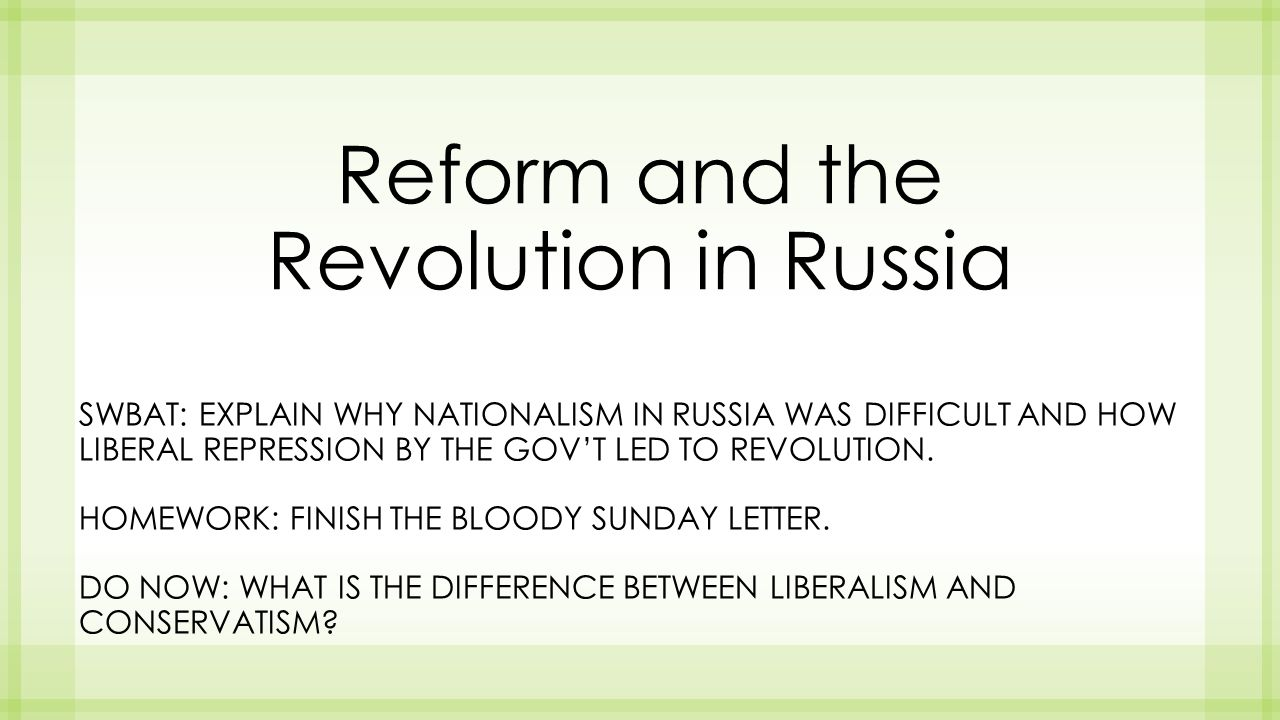 Reform and the Revolution in Russia SWBAT: EXPLAIN WHY NATIONALISM IN RUSSIA WAS DIFFICULT AND HOW LIBERAL REPRESSION BY THE GOV'T LED TO REVOLUTION.