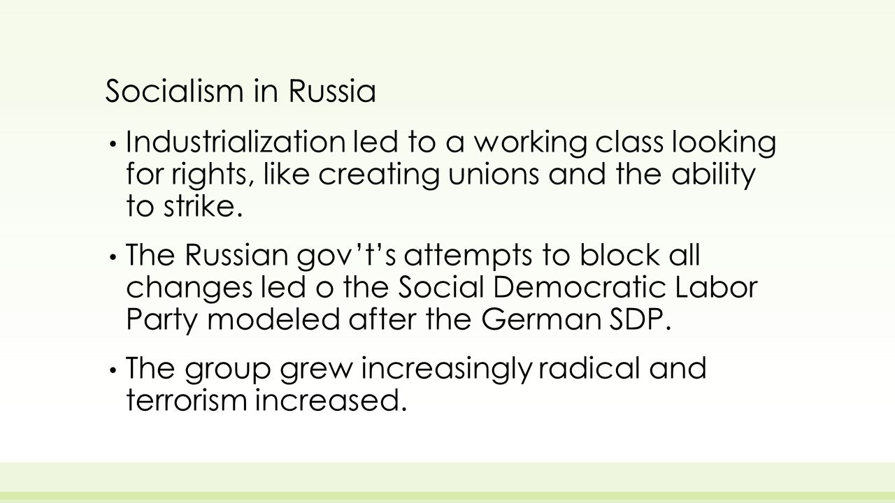 Socialism in Russia Industrialization led to a working class looking for rights, like creating unions and the ability to strike.