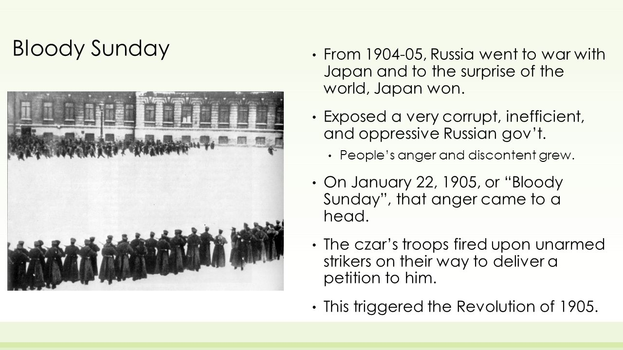 Bloody Sunday From 1904-05, Russia went to war with Japan and to the surprise of the world, Japan won.