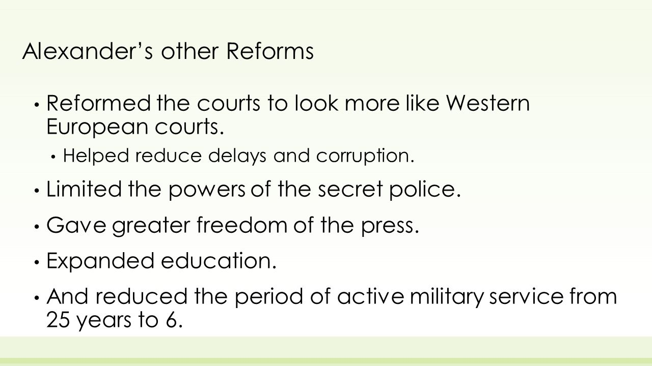 Alexander's other Reforms Reformed the courts to look more like Western European courts.