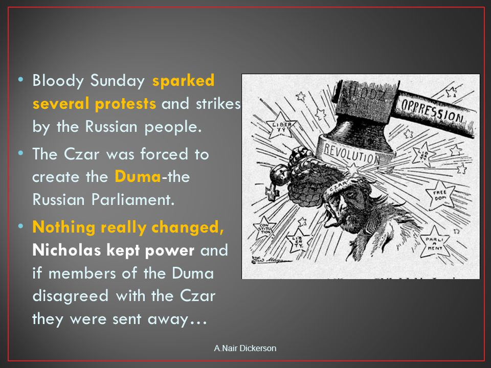 Bloody Sunday sparked several protests and strikes by the Russian people.