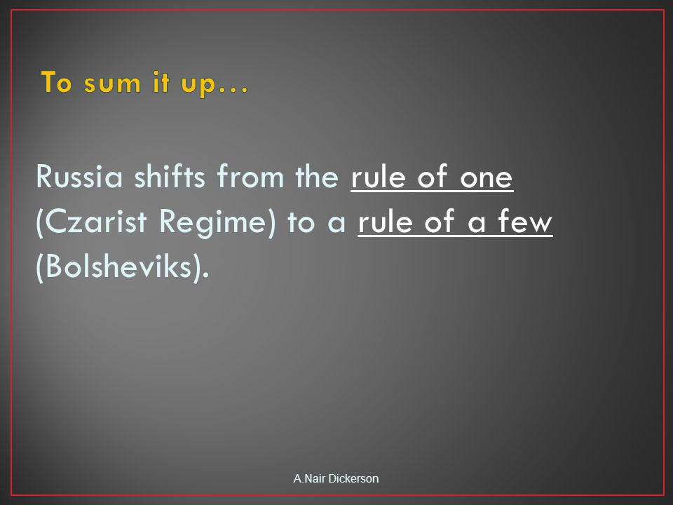 Russia shifts from the rule of one (Czarist Regime) to a rule of a few (Bolsheviks).